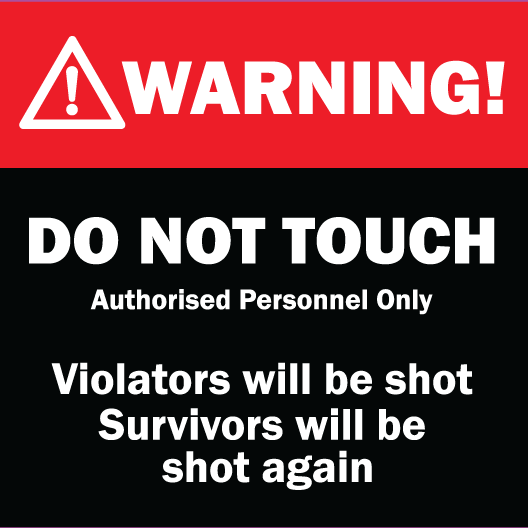 Warning - Do Not Touch. Violators will be shot
