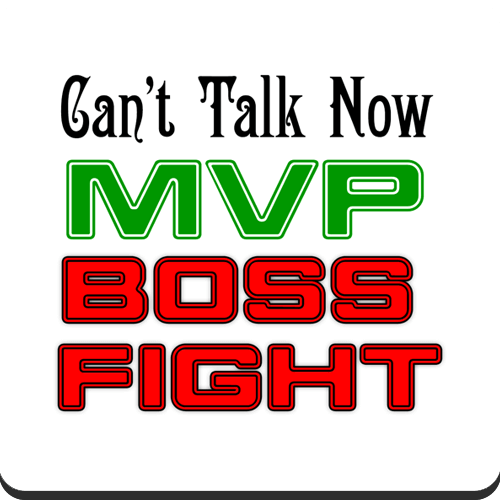 Can't Talk now MVP Boss Fight
