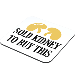 sold-kidney-to-buy-this-coaster