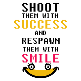 shoot-them-with-success-respawn-them-with-smile
