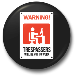 trespassers-will-be-put-to-work-badge